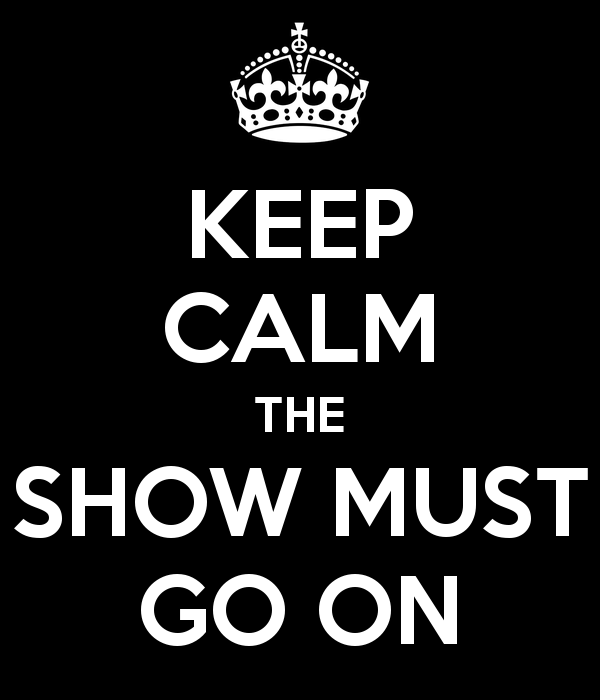keep-calm-the-show-must-go-on-2